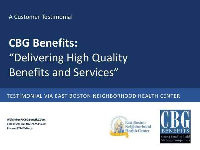 """A Customer Testimonial CBG Benefits: """"Delivering High Quality Benefits and Services""""TESTIMONIAL VIA EAST BOSTON NEIGHBORHO..."""