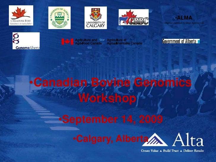 ALMA        <br /> Alberta Livestock & Meat Agency Ltd.  <br />Canadian Bovine Genomics Workshop<br />September 14, 2009<b...