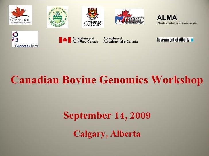 ALMA  Alberta Livestock & Meat Agency Ltd.  Canadian Bovine Genomics Workshop September 14, 2009 Calgary, Alberta