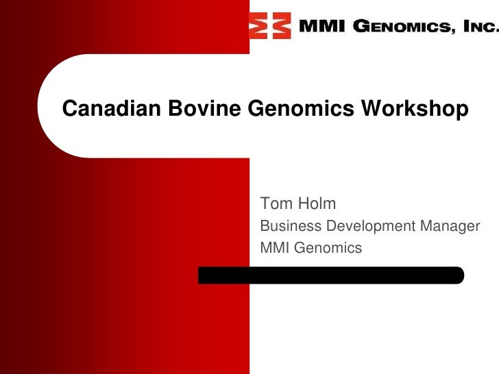 Canadian Bovine Genomics Workshop                    Tom Holm                 Business Development Manager                ...
