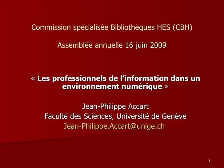 Commission spécialisée Bibliothèques HES (CBH) Assemblée annuelle  16 juin 2009 « Les professionnels de l'information dan...