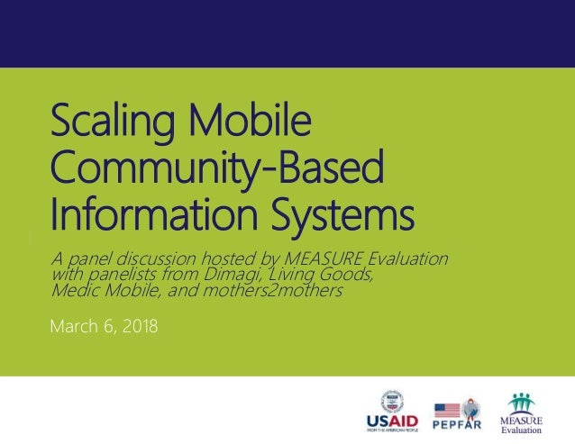 Scaling Mobile Community-Based Information Systems March 6, 2018 A panel discussion hosted by MEASURE Evaluation with pane...