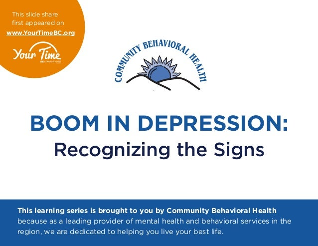 BOOM IN DEPRESSION: Recognizing the Signs This learning series is brought to you by Community Behavioral Health because as...