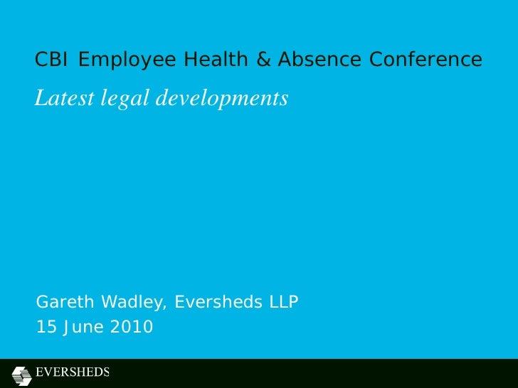 CBI Employee Health & Absence Conference Latest legal developments     Gareth Wadley, Eversheds LLP 15 June 2010