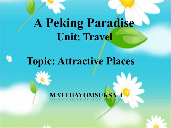 Unit: Travel Topic: Attractive Places  A Peking Paradise