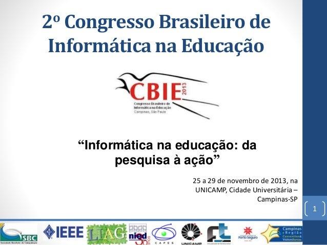 2oCongresso Brasileiro de Informática na Educação  25 a 29 de novembro de 2013, na UNICAMP, Cidade Universitária – Campina...