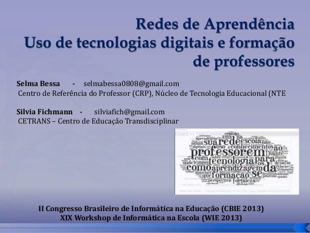 Selma Bessa - selmabessa0808@gmail.com Centro de Referência do Professor (CRP), Núcleo de Tecnologia Educacional (NTE  Sil...