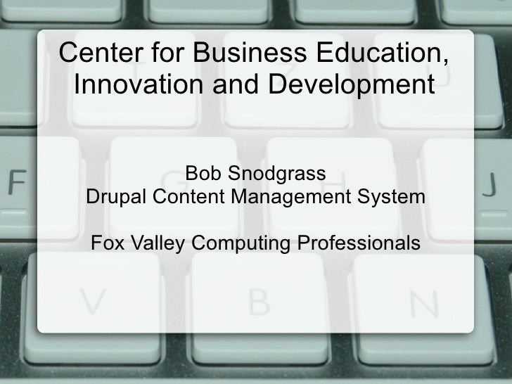 Center for Business Education, Innovation and Development Bob Snodgrass Drupal Content Management System Fox Valley Comput...