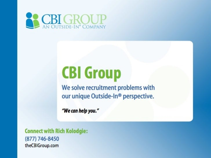 """CBI Group We solve recruitment problems with  our unique Outside-In® perspective. """" We can help you."""" Connect with Rich Ko..."""