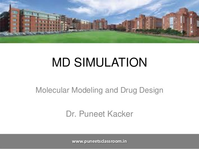 MD SIMULATION Molecular Modeling and Drug Design Dr. Puneet Kacker www.puneetsclassroom.in