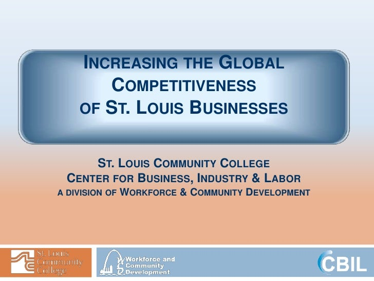 INCREASING THE GLOBAL        COMPETITIVENESS     OF ST. LOUIS BUSINESSES         ST. LOUIS COMMUNITY COLLEGE   CENTER FOR ...