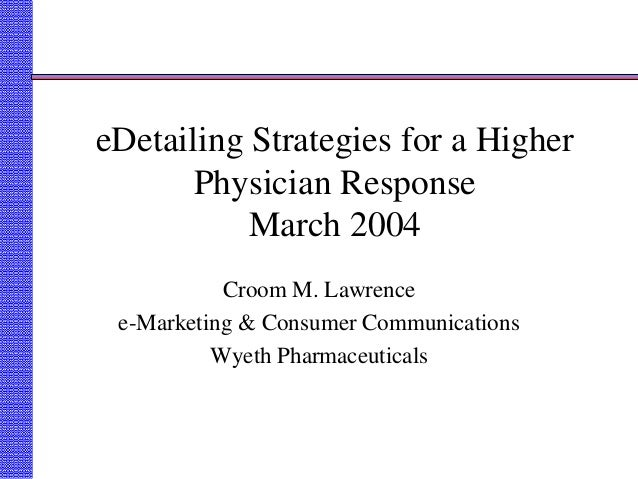 eDetailing Strategies for a Higher Physician Response March 2004 Croom M. Lawrence e-Marketing & Consumer Communications W...