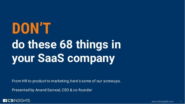 www.cbinsights.com 1 DON'T do these 68 things in your SaaS company From HR to product to marketing, here's some of our scr...