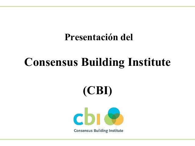 Presentación del  Consensus Building Institute (CBI)