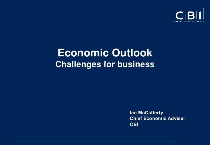 Economic OutlookChallenges for business                 Ian McCafferty                 Chief Economic Adviser             ...