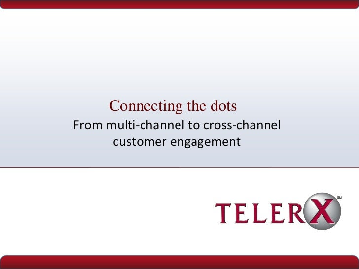 Connecting the dotsFrom multi-channel to cross-channel      customer engagement