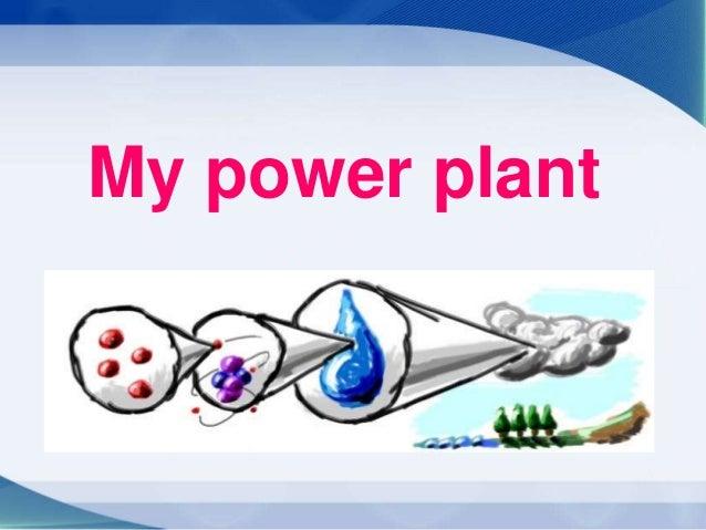 My power plant