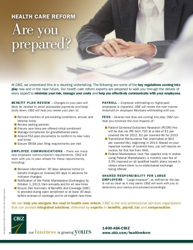 HEALTH CARE REFORM Are you prepared? our business is growing yours ©Copyright2013.CBIZ,Inc.NYSEListed:CBZ.Allrightsreserve...