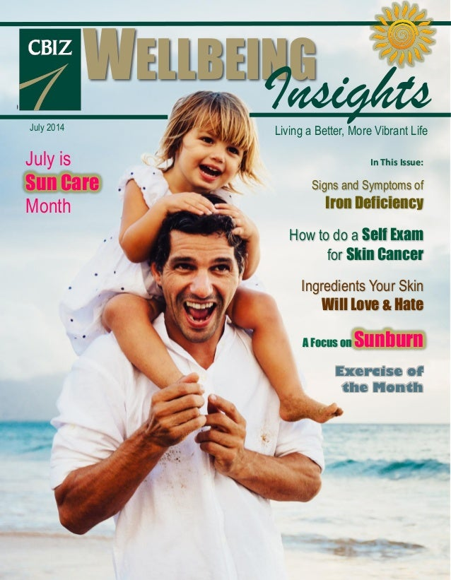 July 2014 July is Sun Care Month WELLBEING InsightsLiving a Better, More Vibrant Life In This Issue: Signs and Symptoms of...