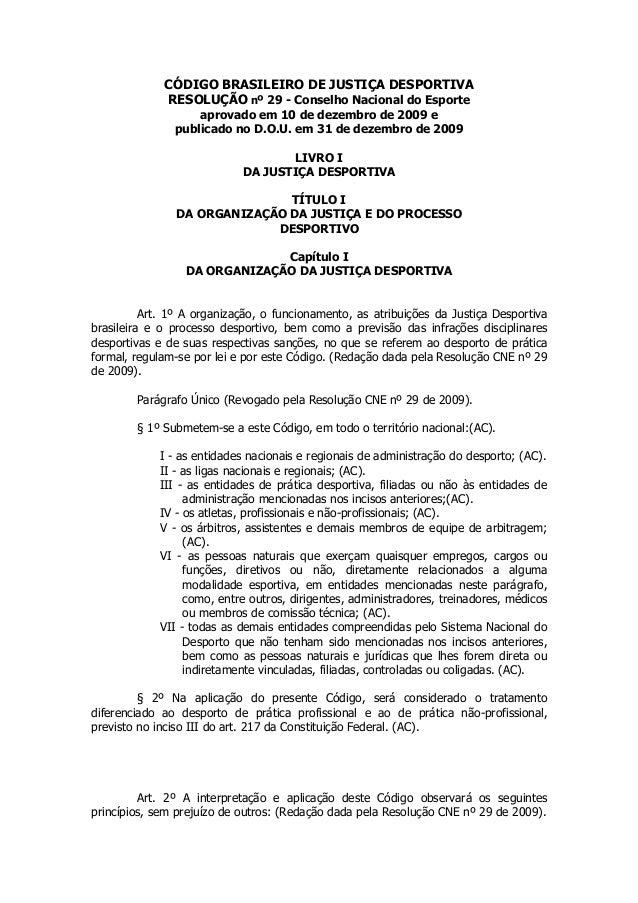 CÓDIGO BRASILEIRO DE JUSTIÇA DESPORTIVA RESOLUÇÃO nº 29 - Conselho Nacional do Esporte aprovado em 10 de dezembro de 2009 ...