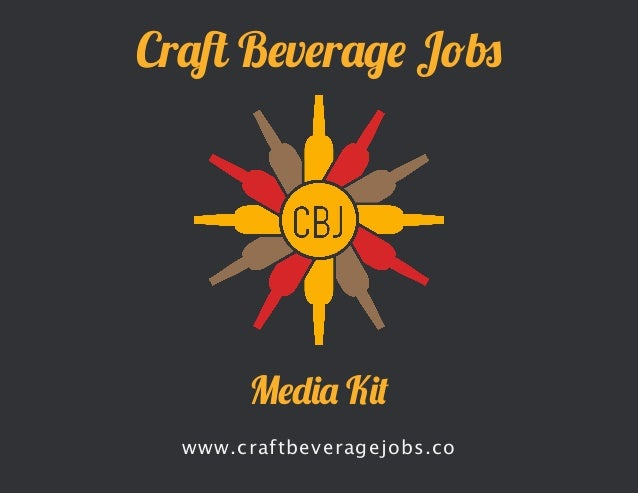 © 2014 Craft Beverage Jobs - a division of Craft Beverage Media, LLC Craft Beverage Jobs www.craftbeveragejobs.co Media Kit