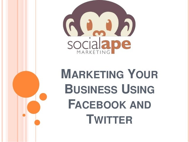 MARKETING YOUR BUSINESS USING FACEBOOK AND TWITTER