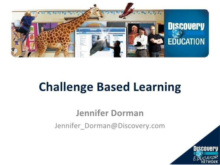 Challenge Based Learning Jennifer Dorman [email_address]