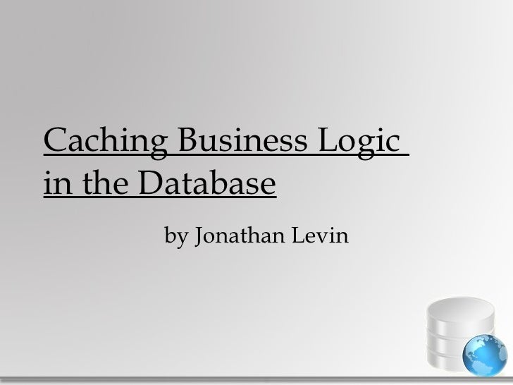 Caching Business Logic  in the Database by Jonathan Levin