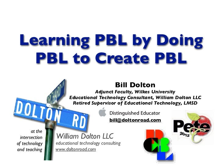 Learning PBL by Doing   PBL to Create PBL                                               Bill Dolton                       ...