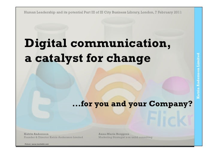 Human Leadership and its potential Part III of III City Business Library, London, 7 February 2011Digital communication,a c...