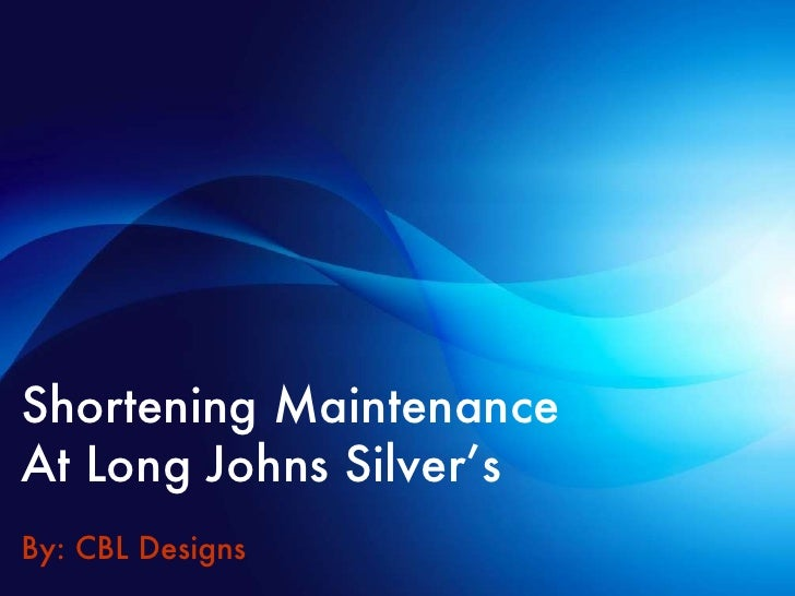 Shortening Maintenance  At Long Johns Silver's By: CBL Designs