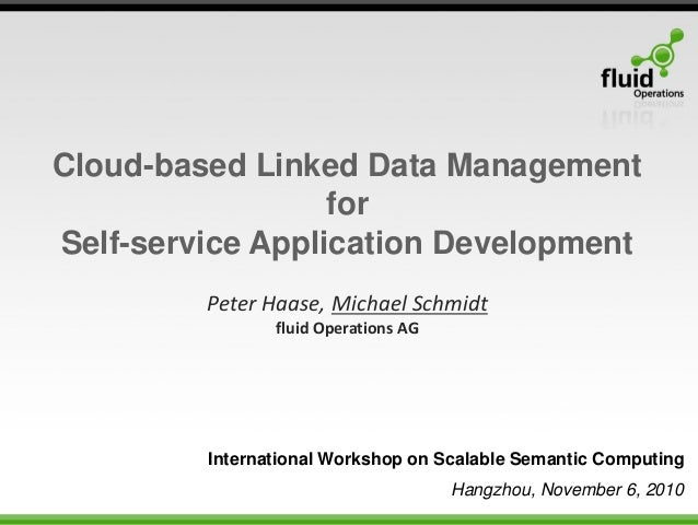 Peter Haase, Michael Schmidt fluid Operations AG Cloud-based Linked Data Management for Self-service Application Developme...