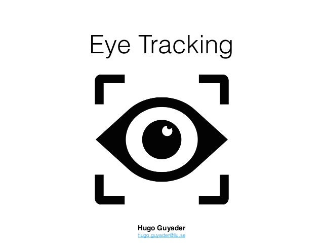 Eye Tracking Hugo Guyader hugo.guyader@liu.se
