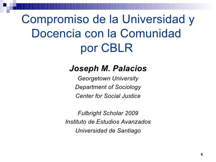 Compromiso de la Universidad y  Docencia con la Comunidad          por CBLR         Joseph M. Palacios            Georgeto...
