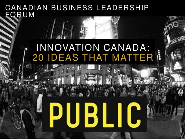 CANADIAN BUSINESS LEADERSHIP FORUM  INNOVATION CANADA: 20 IDEAS THAT MATTER