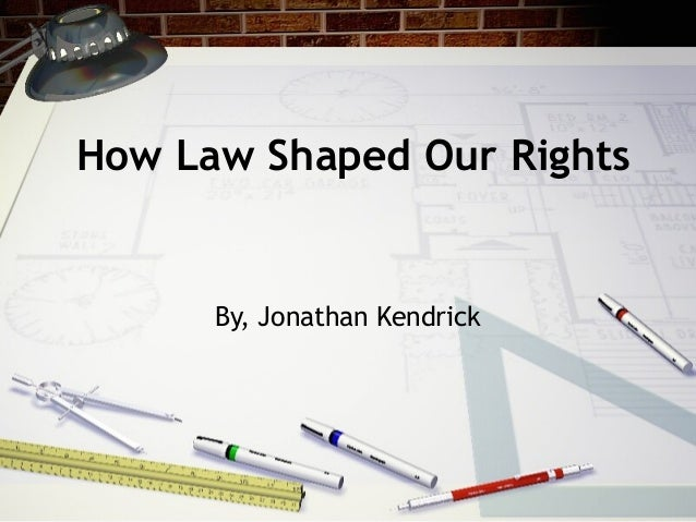 How Law Shaped Our Rights By, Jonathan Kendrick