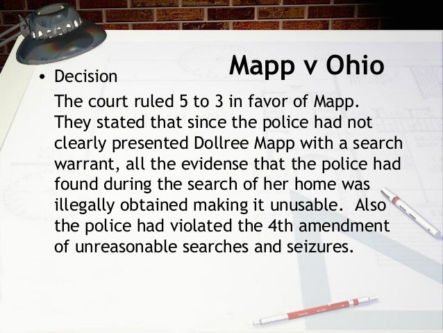 mapp vs ohio court case Mapp v ohio, case decided in 1961 by the us supreme court dollree mapp was convicted in a state court of possessing pornographic material in violation of ohio law.