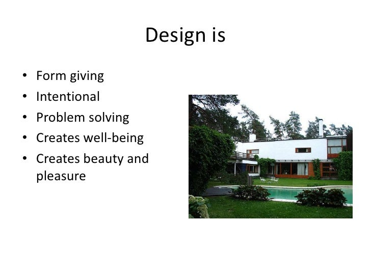 Design is<br />Form giving<br />Intentional<br />Problem solving<br />Creates well-being<br />Creates beauty and pleasure<...