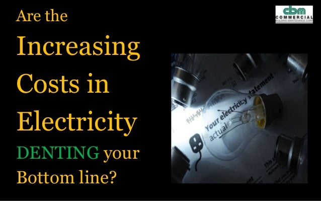 Are the Increasing Costs in Electricity DENTING your Bottom line?