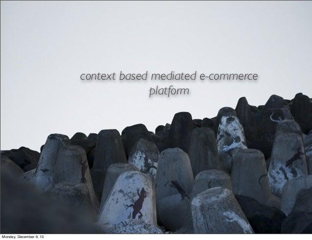 context based mediated e-commerce platform  Monday, December 9, 13