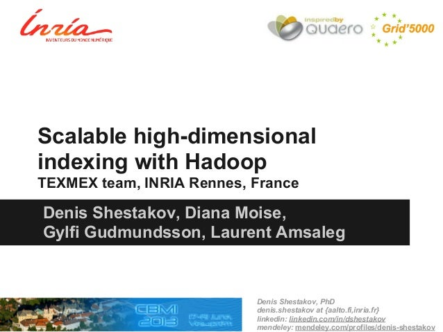 Scalable high-dimensional indexing with Hadoop TEXMEX team, INRIA Rennes, France Denis Shestakov, PhD denis.shestakov at {...