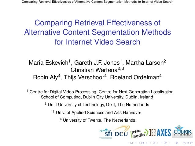 Comparing Retrieval Effectiveness of Alternative Content Segmentation Methods for Internet Video Search    Comparing Retri...
