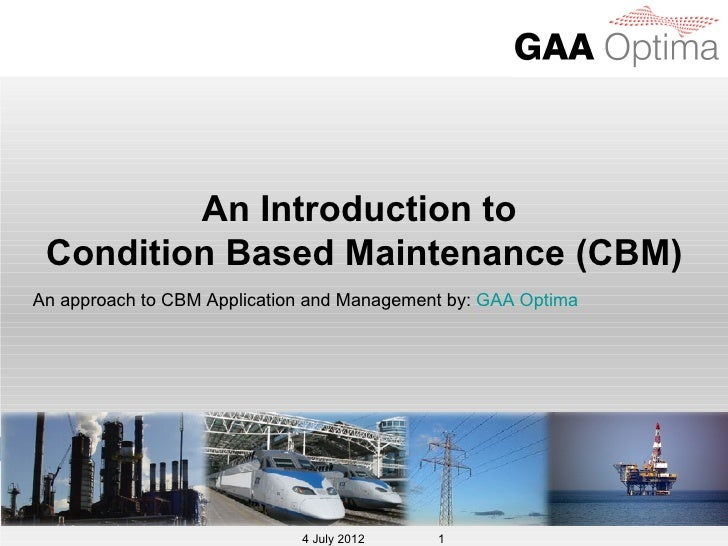 An Introduction to Condition Based Maintenance (CBM)An approach to CBM Application and Management by: GAA Optima          ...