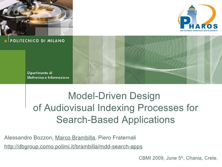 Model-Driven Design  of Audiovisual Indexing Processes for Search-Based Applications Alessandro Bozzon,  Marco Brambilla ,...