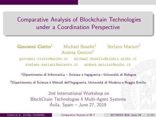 Comparative Analysis of Blockchain Technologies under a Coordination Perspective Giovanni Ciatto1 Michael Bosello1 Stefano...