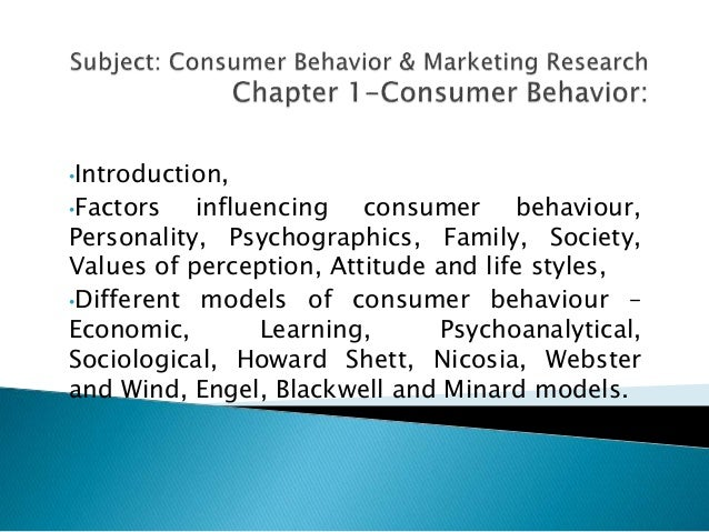 •Introduction, •Factors influencing consumer behaviour, Personality, Psychographics, Family, Society, Values of perception...