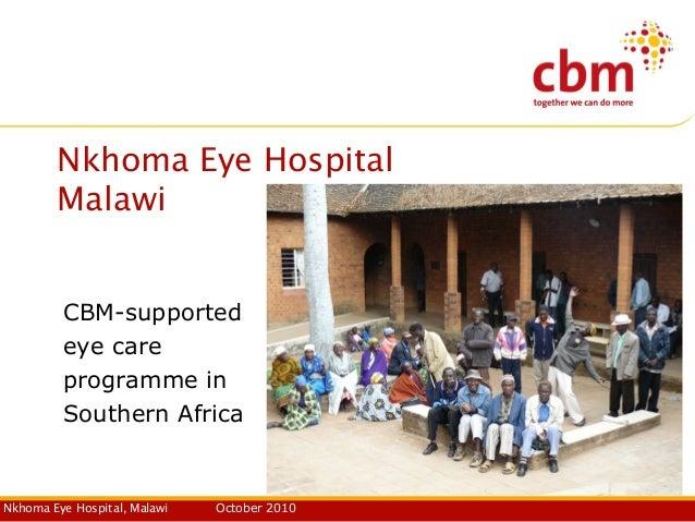 Nkhoma Eye Hospital, Malawi October 2010 Nkhoma Eye Hospital Malawi CBM-supported eye care programme in Southern Africa