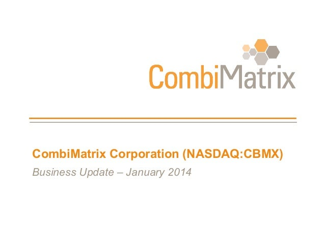 CombiMatrix Corporation (NASDAQ:CBMX) Business Update – January 2014