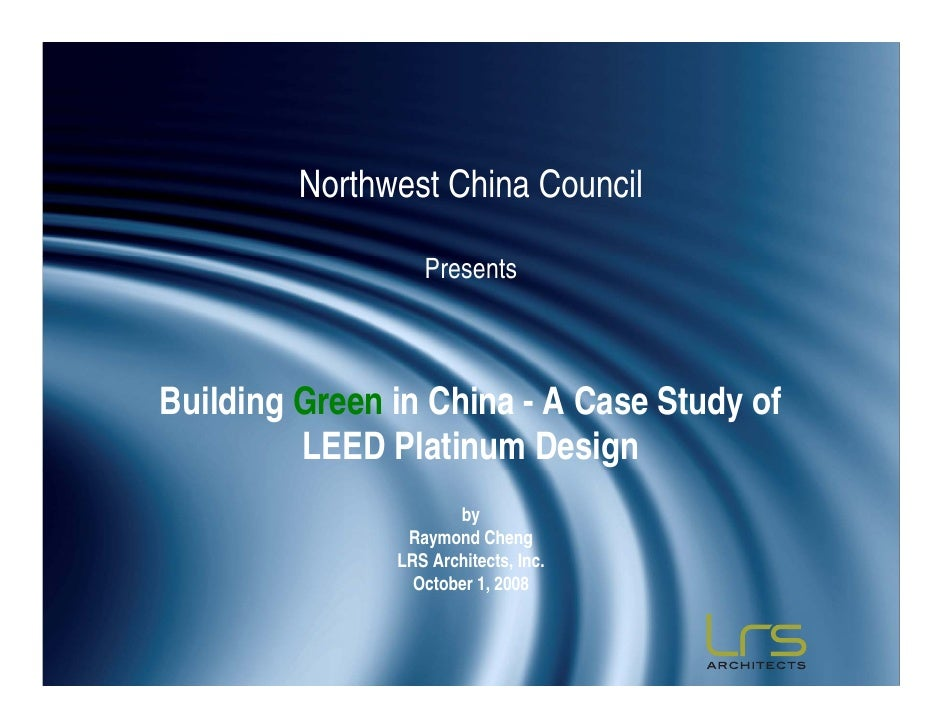 Northwest China Council                    Presents    Building Green in China - A Case Study of          LEED Platinum De...