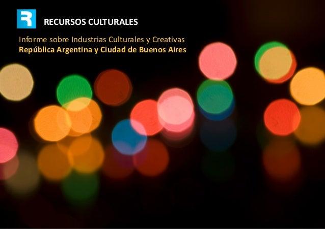 InformesobreIndustriasCulturalesyCreativas RepúblicaArgentinayCiudaddeBuenosAires RECURSOSCULTURALES